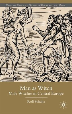 Book Man As Witch: Male Witches in Central Europe by Rolf Schulte