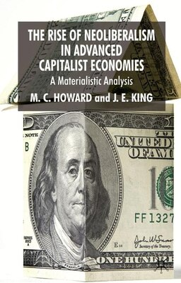 Book The Rise of Neoliberalism in Advanced Capitalist Economies: A Materialist Analysis by Michael C. Howard