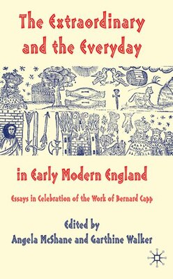 Book The Extraordinary and the Everyday in Early Modern England: Essays in Celebration of the Work of… by Garthine Walker