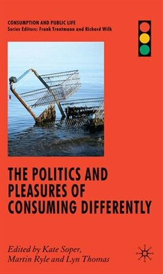 Book The Politics and Pleasures of Consuming Differently by Kate Soper