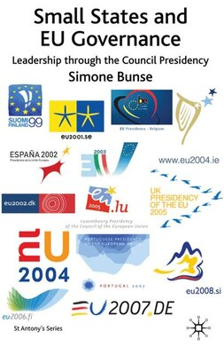 Book Small States And Eu Governance: Leadership Through the Council Presidency by Simone Bunse