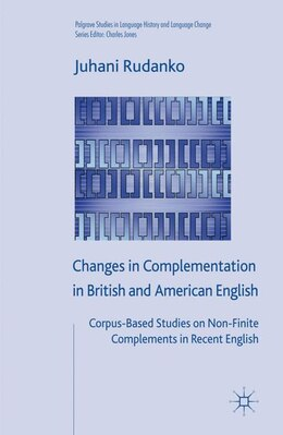 Book Changes in Complementation in British and American English: Corpus-Based Studies on Non-Finite… by J. Rudanko