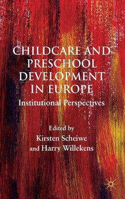 Book Child Care And Preschool Development In Europe: Institutional Perspectives by K. Scheiwe