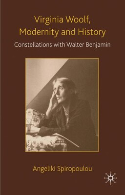 Book Virginia Woolf, Modernity And History: Constellations with Walter Benjamin by A. Spiropoulou