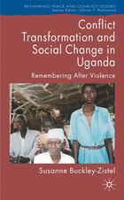 Conflict Transformation And Social Change In Uganda: Remembering after Violence
