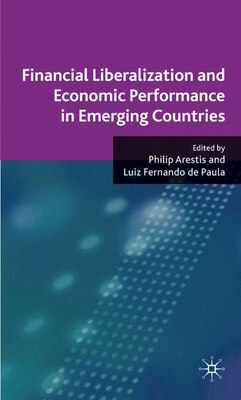 Book Financial Liberalization and Economic Performance in Emerging Countries by Philip Arestis
