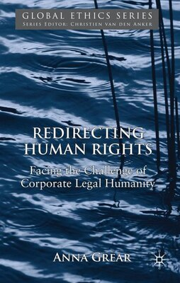 Book Redirecting Human Rights: Facing the Challenge of Corporate Legal Humanity by Anna Grear