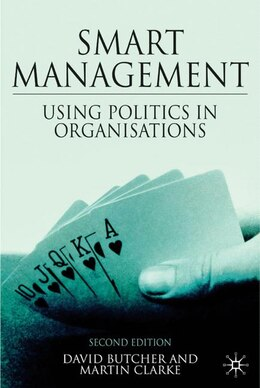 Book Smart Management, Second Edition: Using Politics in Organizations by David Butcher