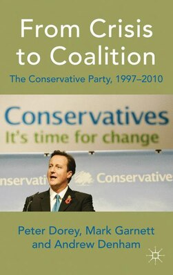 Book From Crisis to Coalition: The Conservative Party, 1997-2010 by Peter Dorey