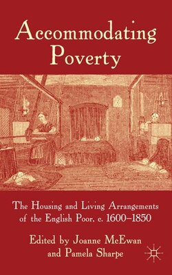 Book Accommodating Poverty: The Housing and Living Arrangements of the English Poor, c. 1600-1850 by Pamela Sharpe