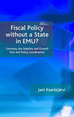 Book Fiscal Policy Without A State In Emu?: Germany, the Stability and Growth Pact and Policy… by Jani Kaarlejärvi