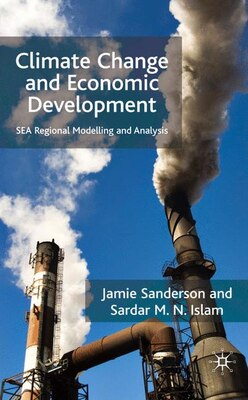 Book Climate Change And Economic Development: SEA Regional Modelling and Analysis by Sardar M.N. Islam