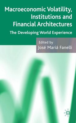 Book Macroeconomic Volatility, Institutions And Financial Architecture: The Developing World Experience by José Maria Fanelli