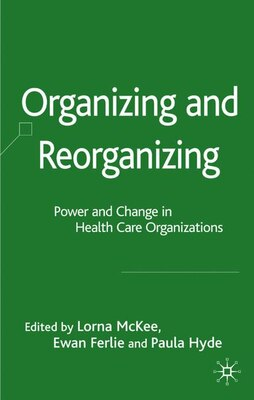 Book Organizing and Reorganizing: Power and Change in Health Care Organizations: Power and Change in… by Ewan Ferlie
