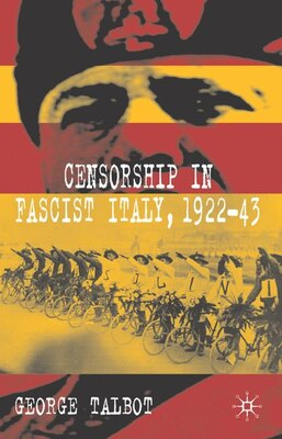 Book Censorship In Fascist Italy, 1922-43: Policies, Procedures and Protagonists by G. Talbot