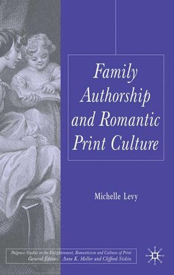 Book Family Authorship And Romantic Print Culture by Michelle Levy