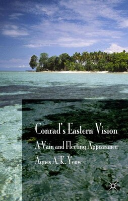 Book Conrad's Eastern Vision: A Vain and Floating Appearance by Agnes Swee Kim Yeow