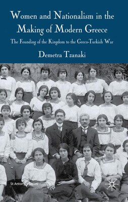 Book Women And Nationalism In The Making Of Modern Greece: The Founding of the Kingdom to the Greco… by Demetra Tzanaki