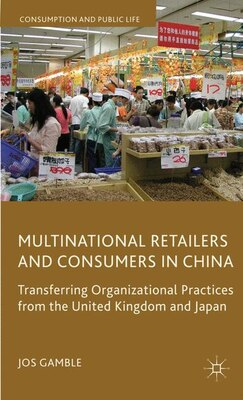 Book Multinational Retailers And Consumers In China: Transferring Organizational Practices From The… by Jos Gamble