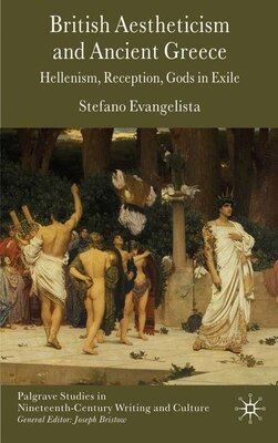 Book British Aestheticism and Ancient Greece: Hellenism, Reception, Gods in Exile by Stefano-Maria Evangelista