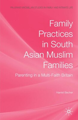 Book Family Practices In South Asian Muslim Families: Parenting in a Multi-Faith Britain by Harriet Becher