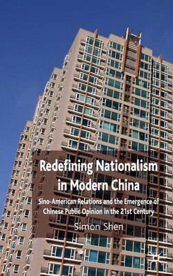 Book Redefining Nationalism In Modern China: Sino-American Relations and the Emergence of Chinese Public… by S. Shen