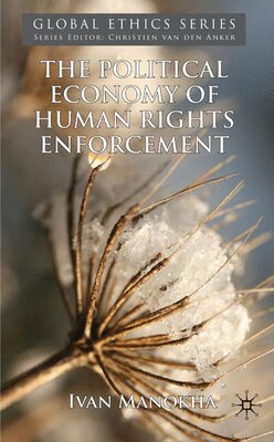 Book The Political Economy of Human Rights Enforcement: Moral and Intellectual Leadership in the Context… by I. Manokha