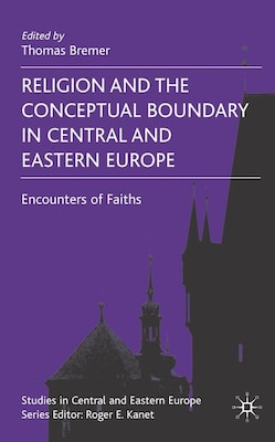 Book Religion and the Conceptual Boundary in Central and Eastern Europe: Encounters of Faiths by Thomas Bremer