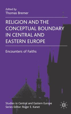 Book Religion and the Conceptual Boundary in Central and Eastern Europe: Encounters of Faiths by T. Bremer