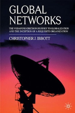 Book Global Networks: The Vodafone-Ericsson Journey to Globalization and the Inception of a Requisite… by C. Ibbott