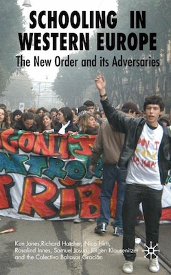 Book Schooling In Western Europe: The New Order and its Adversaries by Ken Jones