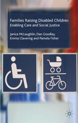 Book Families Raising Disabled Children: Enabling Care and Social Justice by J. McLaughlin