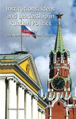 Book Institutions, Ideas And Leadership In Russian Politics: Essays in Honour of Archie Brown by Julie M. Newton