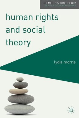 Book Human Rights and Social Theory by Lydia Morris