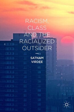 Book Racism, Class and the Racialized Outsider by Satnam Virdee
