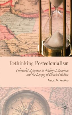 Book Rethinking Postcolonialism: Colonialist Discourse in Modern Literatures and the Legacy of Classical… by A. Acheraïou