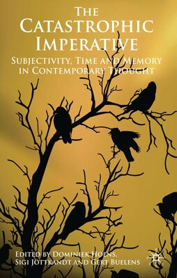 Book The Catastrophic Imperative: Subjectivity, Time and Memory in Contemporary Thought by Dominiek Hoens