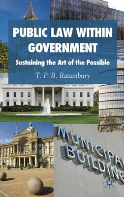 Book Public Law Within Government: Sustaining the Art of the Possible by Timothy Rattenbury