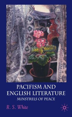 Book Pacifism and English Literature: Minstrels of Peace by R.S. White