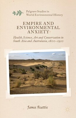 Book Empire And Environmental Anxiety: Health, Science, Art and Conservation in South Asia and… by J. Beattie