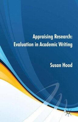 Book Appraising Research: Evaluation in Academic Writing by Susan Hood