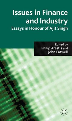 Book Issues In Finance And Industry: Essays in Honour of Ajit Singh by Philip Arestis
