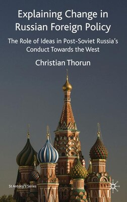 Book Explaining Change In Russian Foreign Policy: The Role of Ideas in post-Soviet Russia's Conduct… by C. Thorun
