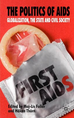 Book The Politics of AIDS: Globalization, The State and Civil Society by Maj-Lis Follér