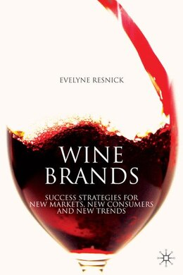 Book Wine Brands: Success Strategies for New Markets, New Consumers and New Trends by Evelyne Resnick