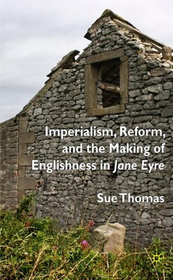 Book Imperialism, Reform And The Making Of Englishness In Jane Eyre by Sue Thomas