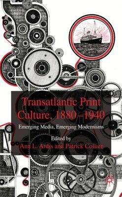 Book Transatlantic Print Culture, 1880-1940: Emerging Media, Emerging Modernisms by Ann L Ardis