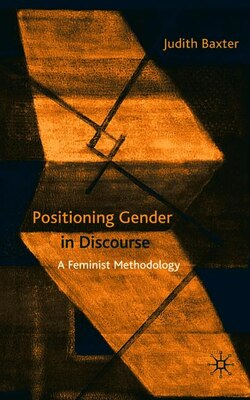 Book Positioning Gender In Discourse: A Feminist Methodology by J. Baxter