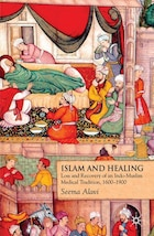 Islam And Healing: Loss and Recovery of an Indo-Muslim Medical Tradition, 1600-1900