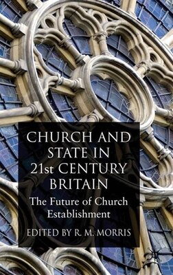 Book Church and State in 21st Century Britain: The Future of Church Establishment by Robert Morris